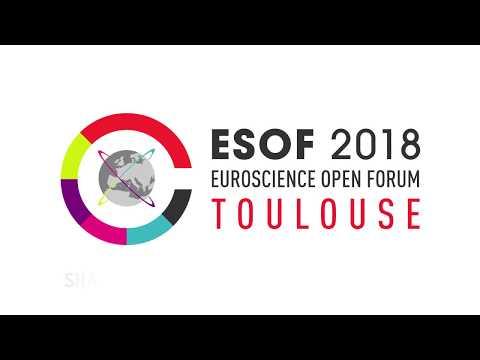 ESOF 2018  / Toulouse Cité Européenne de la Science