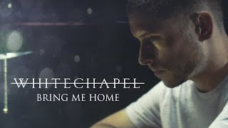 "Whitechapel ""Bring Me Home"" (OFFICIAL VIDEO)"