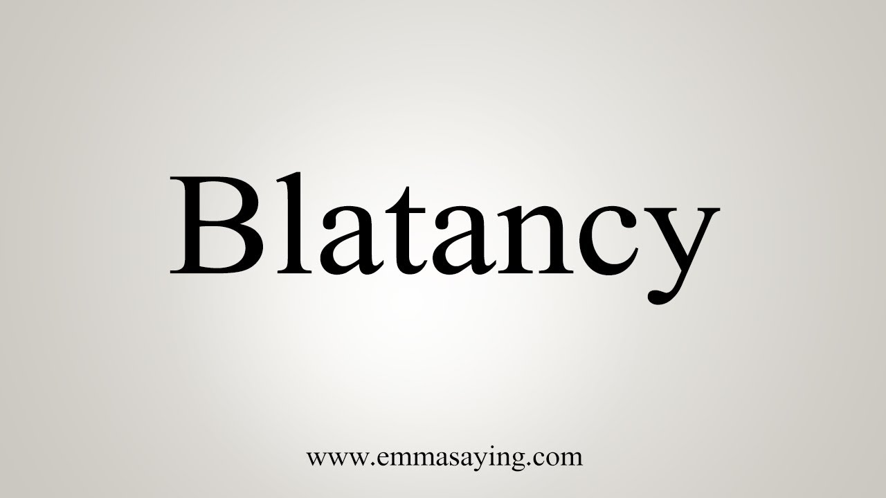 How To Pronounce Blatancy