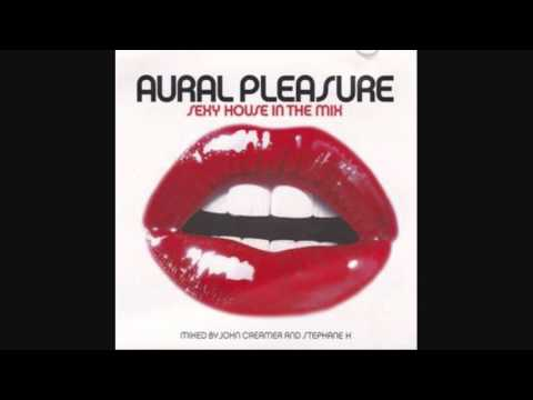 Aural Pleasure - Sexy House In The Mix - Mixed by John Creamer and Stephane K