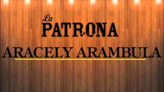 La Patrona - Aracely Arambula [Con Letra]