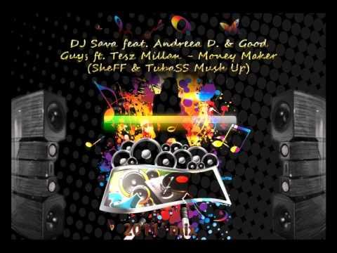 DJ Sava feat. Andreea D. & Good Guys ft. Tesz Millan - Money Maker (SheFF & TubaSS Mush Up)