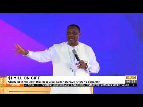 $1 Million Gift: Ghana Revenue Authority goes after Sam Korankye-Ankrah's daughter (21-7-21)