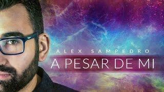 A pesar de mí - Alex Sampedro - Videoclip oficial HD