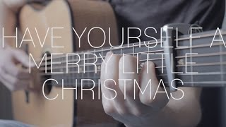 Have Yourself A Merry Little Christmas - Fingerstyle Guitar Cover