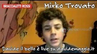 Braccialetti Rossi: Mirko Trovato Davide Il Bello Live Su Davidemaggio.it
