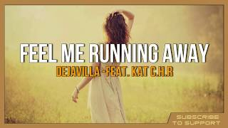 DejaVilla - Feel Me Running Away (Lyrics) feat. Kat C.H.R.