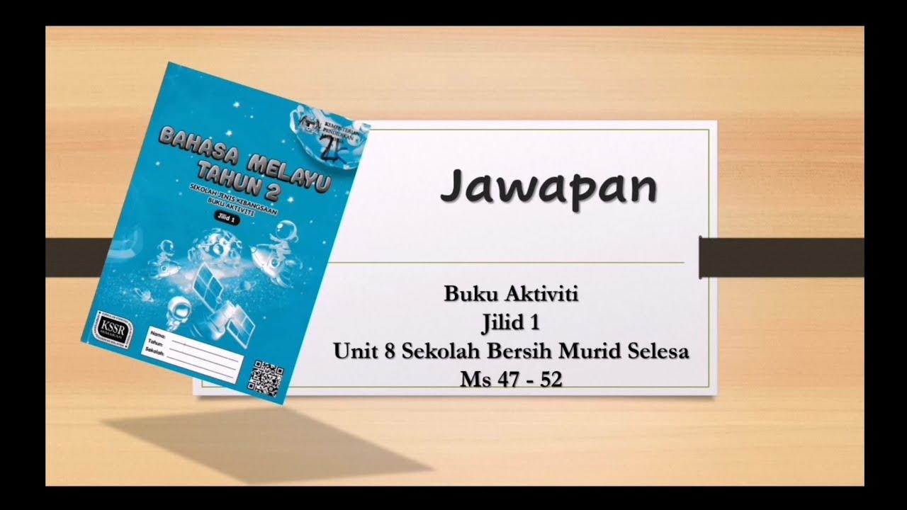 Unit 8 Sekolah Bersih Murid Selesa Jawapan Bahasa Melayu Tahun 2 Buku Aktiviti Ms 47 52 Youtube