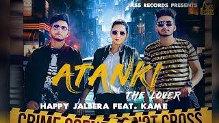 Atanki ( The Lover) | (Full HD) | Happy Jalbera Ft.Kame | New Punjabi Songs 2018