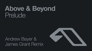 Above & Beyond - Prelude (Andrew Bayer & James Grant Remix)