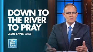 LET THE BIBLE SPEAK - Down To The River To Pray