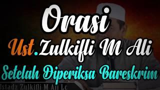 Orasi Ust. Zulkifli M Ali, setelah diperiksa oleh Bareskrim    Ust. Zulkifli Muhammad Ali, Lc, MA