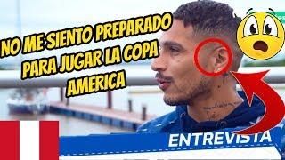 Paolo Guerrero ENTREVISTA : No Estoy Preparado para Jugar La Copa America