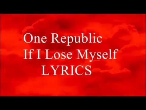 One Republic - If I Lose Myself  (Lyrics to song)