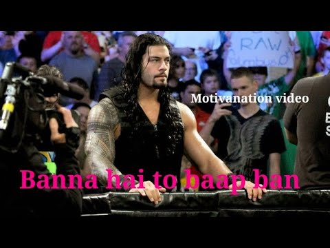 # Motivation Video # Banna  Hai To Baap Ban Wwe Roman Rings