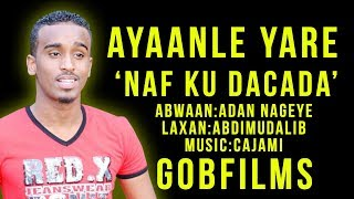 AYAANLE YARE ( NAF KU DACADA ) SOMALI MUSIC l HD l 2017
