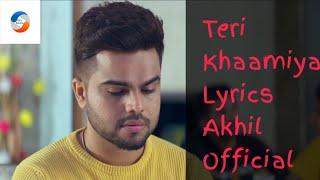 Akhil - Teri khaamiyan (official lyrics song ) akhli new song lyrical - teri khaamiya lyrical