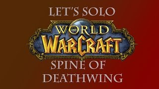 Let's Solo Spine and Madness of Deathwing - WoW 6.0 - Viperland