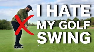 I HATE MY GOLF SWING