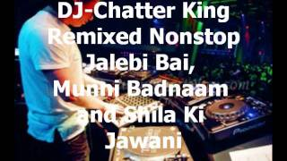 Nonstop Hindi Songs Remix - Jalebi Bai, Munni Badnaam and Shila ki Jawani