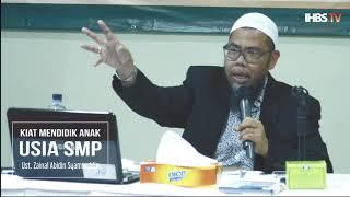 Kiat Mendidik Anak Usia SMP Ust Zainal Abidin Syamsuddin