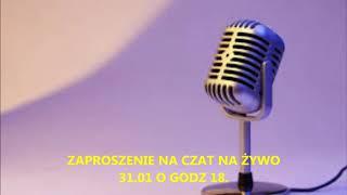 ZAPRASZAM NA CZAT NA ŻYWO 31.01 O GODZINIE 18