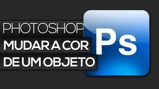 Photoshop - Como mudar a cor de um objeto