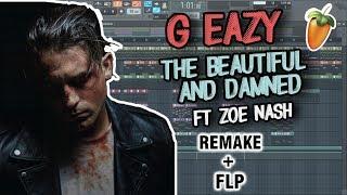 G-Eazy - The Beautiful & Damned (ft. Zoe Nash) [Remake+FLP]