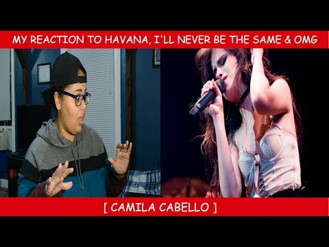 My Reaction To Havana Ill Never Be The Same & OMG by Camila Cabello