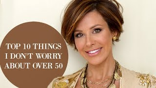 Top 10 Things I Don't Worry About Over 50