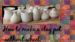 How to make a clay pot without wheel. Session 1