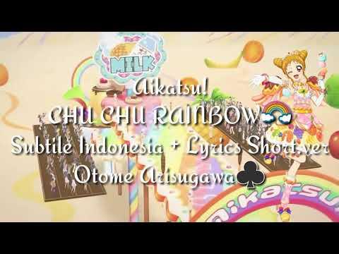 [Subtile Indonesia] Aikatsu! - CHU CHU RAINBOW Subtile Indonesia + Lyrics Short.ver
