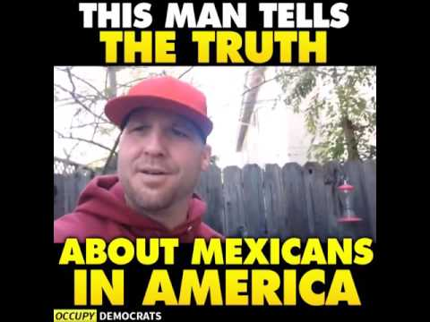 Watch this man tells the truth about Mexicans in America