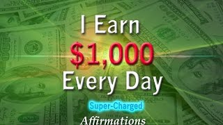 I Earn $1,000 Every Day - Super-Charged Affirmations