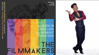 Rod Lara | The Filmmakers - An Isolation Film Festival Podcast - Episode 38