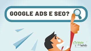 Qual a diferença entre Google Ads e SEO?