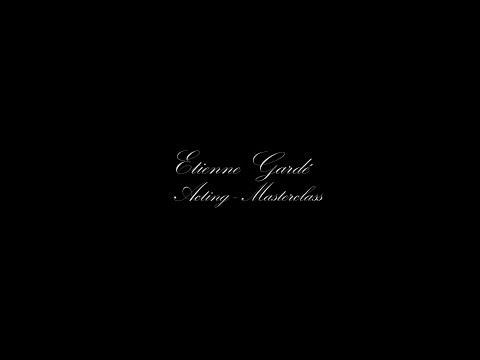 Etienne Gardé - Acting Masterclass