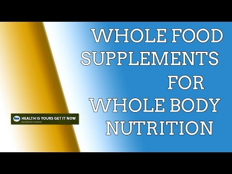 Whole Food Supplements for Whole Body Nutrition