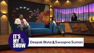 It's my show with Suraj Singh Thakuri |  Deepak Bista & Swoopna Suman