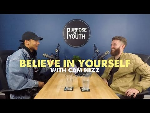 Believe In Yourself with Cam Nizz | Ep: 77 | Purpose in the Youth