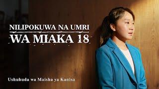 2020 Christian Testimony Video | Nilipokuwa na Umri wa Miaka 18  (Swahili Subtitles)