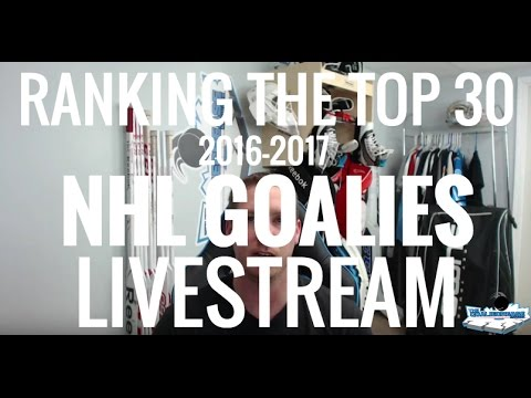 Ranking the Top 30 NHL Goalies of 2016-2017 Livestream