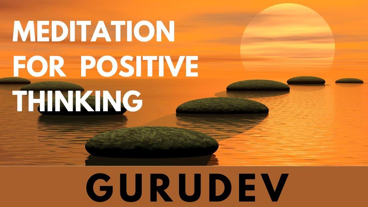 Meditation for Positive Thinking | Meditation by Gurudev Sri Sri Ravi Shankar