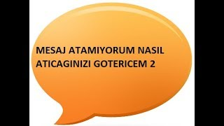 MESAJ ATAMIYORUM NASIL ATARIM BM 2