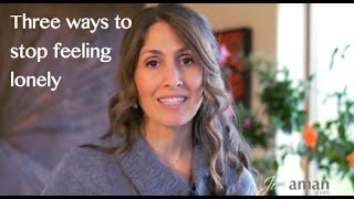 3 Ways To Stop Feeling Lonely