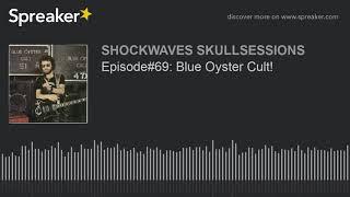 Episode#69: Blue Oyster Cult!