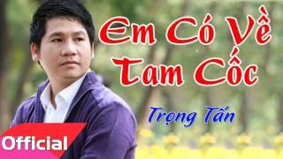 Em Có Về Tam Cốc - Trọng Tấn [Official Audio]