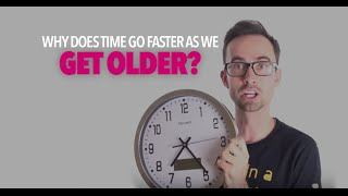Why Does Time Go Faster As We Get Older?