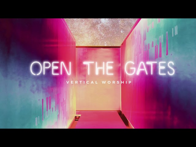 Vertical Worship - Open The Gates (Audio)
