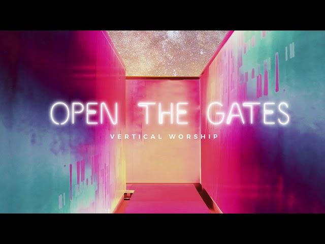 Vertical Worship - Open The Gates (Audio)